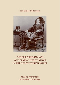 Gender Performance and Spatial Negotiation in the Neo-Victorian Novel