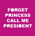 Forget Princess Call Me President
